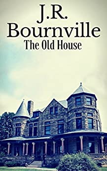 The Old House by [J.R. Bournville]