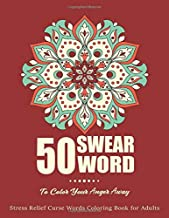 50 Swear Words To Color Your Anger Away: Stress Relief Curse Words Coloring Book For Adults, Swear Word Coloring Book Patterns For Relaxation, Fun, Release Your Anger