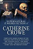 The Collected Supernatural and Weird Fiction of Catherine Crowe: Thirty-Five Short Stories of the Strange and Unusual Including the 'Evening Tales', ... Officer's Story' and 'My Friend's Story'
