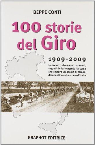 Cento storie del Giro 1909-2009. Imprese, retroscena, drammi, segreti della leggendaria corsa che celebra un secolo di straordinarie sfide sulle strade d'Italia