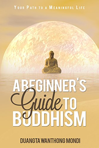 BUDDHISM: A Beginner's Guide to Buddhism: Your Path to a Meaningful Life (Simplicity - Zen - Meditat