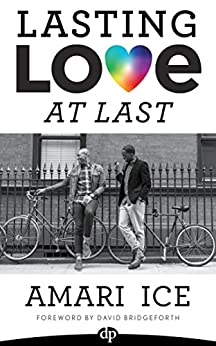 Lasting Love At Last: The Gay Guide To Attracting the Relationship of Your Dreams by [Amari Ice]