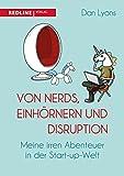 Von Nerds, Einhörnern und Disruption: Meine irren Abenteuer in der Start-up-Welt (German Edition)