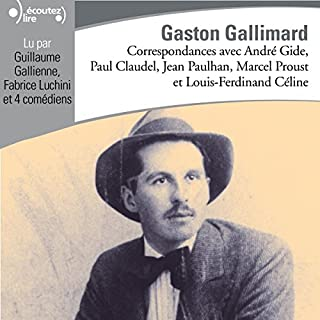Correspondances avec Gaston Gallimard                   De :                                                                                                                                 Gaston Gallimard,                                                                                        André Gide,                                                                                        Paul Claudel,                   and others                          Lu par :                                                                                                                                 Guillaume Gallienne,                                                                                        Fabrice Luchini                      Durée : 2 h et 36 min     1 notation     Global 2,0