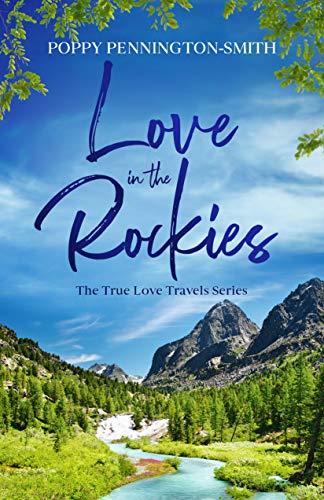 Love in the Rockies: Sweet romance on an unforgettable train journey (True Love Travels) by [Poppy Pennington-Smith]