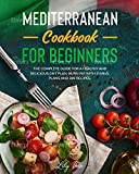 Mediterranean cookbook for beginners: The complete guide for a healthy and delicious diet plan. Burn...