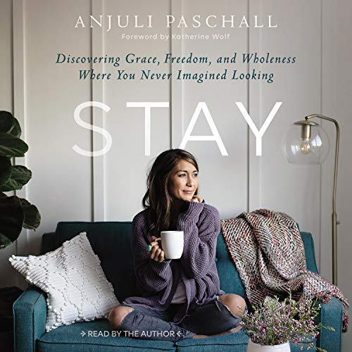 Amazon.com: Stay: Discovering Grace, Freedom, and Wholeness Where ...