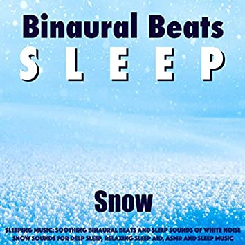 Sleeping Music: Soothing Binaural Beats and Sleep Sounds of White Noise Snow Sounds for Deep Sleep, Relaxing Sleep Aid, Asmr and Sleep Music