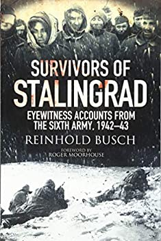 Survivors of Stalingrad  Eyewitness Accounts from the 6th Army 1942–1943
