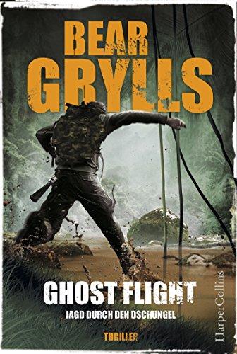 """Ghost Flight - Jagd durch den Dschungel: Der erste Thriller vom """"Ausgesetzt in der Wildnis""""-Star (Will Jaeger 1)"""