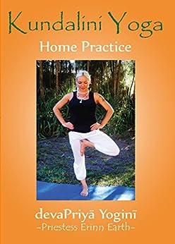 Kundalini Yoga Home Practice by [devaPriya Yogini, Michael Beloved]