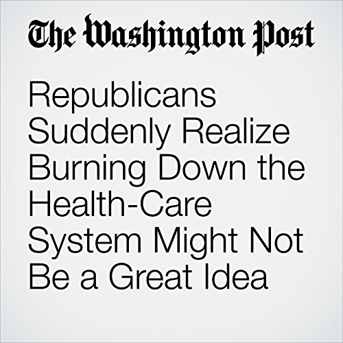 Republicans Suddenly Realize Burning Down the Health-Care System Might Not Be a Great Idea audiobook cover art