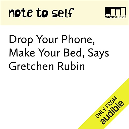 Drop Your Phone, Make Your Bed, Says Gretchen Rubin  audiobook cover art
