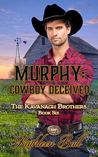 Murphy: Cowboy Deceived: A Christian Historical Western Romance (The Kavanagh Brothers Book 6)