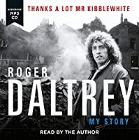 Roger Daltrey: Thanks a lot Mr Kibblewhite, The Sunday Times Bestseller: My Story