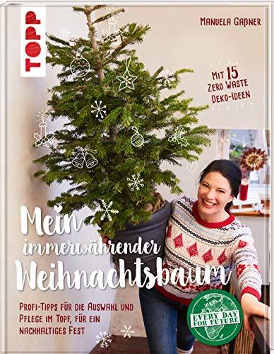 Mein immerwährender Weihnachtsbaum: Profi-Tipps für die Auswahl und Pflege im Topf für ein nachhaltiges Fest. Mit 15 Zero Waste Deko-Ideen