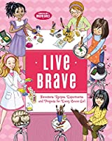 Live Brave: Devotions, Recipes, Experiments, and Projects for Every Brave Girl (Brave Girls)