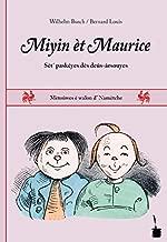 Max und Moritz zentralwallonisch (Namur, wallon central): Miyin èt Maurice