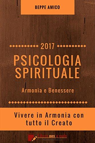 Psicologia Spirituale Armonia E Benessere Vivere In Armonia Con Tutto Il Creato Collana Salute E Benessere Italian Edition Ebook Beppe Amico Amazon Fr
