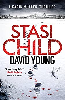 Stasi Child: The award-winning Cold War crime thriller (The Oberleutnant Karin Müller series) by [David Young]