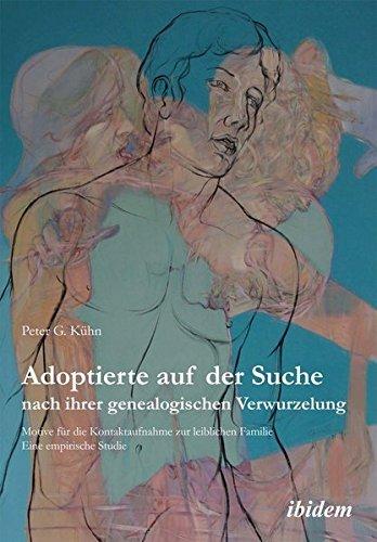 Adoptierte auf der Suche nach ihrer genealogischen Verwurzelung: Motive für die Kontaktaufnahme zur leiblichen Familie. Eine empirische Studie by Peter Kühn (2014-02-01)
