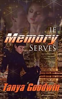 If Memory Serves (Dr. Tara Ross series) (Volume1) by [Tanya Goodwin]