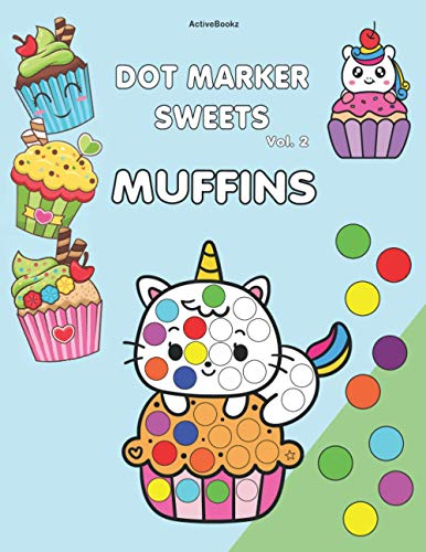 Dot Marker Sweets Vol. 2 Muffins: Large And Sweet Muffin Do a Dot Art Coloring Book for Kids, for Dot Markers, Bingo Markers, Glue Dots or Stamps with 18mm Diameter
