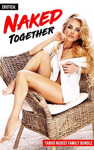 EROTICA: Naked Together (Taboo Nudist Family Bundle) (English Edition)