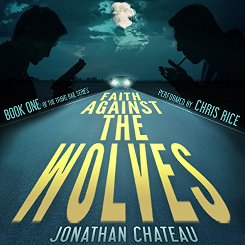 Faith Against the Wolves     Travis Rail Series, Book 1              By:                                                                                                                                 Jonathan Chateau                               Narrated by:                                                                                                                                 Chris Rice                      Length: 6 hrs and 34 mins     31 ratings     Overall 4.1