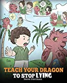 Teach Your Dragon to Stop Lying: A Dragon Book To Teach Kids NOT to Lie. A Cute Children Story To Teach Children About Tel...