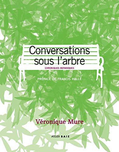 CONVERSATIONS SOUS L'ARBRE. Chroniques botaniques (French Edition)