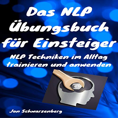 Das NLP Übungsbuch für Einsteiger [The NLP Exercise Book for Beginners] audiobook cover art