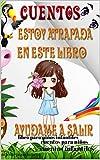 cuentos estoy atrapada en este libro ayúdame a salir ,,libro para niños infantiles cuentos para niños cuentos infantiles (Spanish Edition)