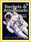 Just Rocket & Astronaut Photos! Big Book of Photographs & Pictures of Rockets, Astronauts, and Spaceships, Vol. 1 (English Edition)