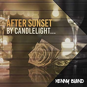 After Sunset, By Candlelight…