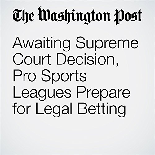 Awaiting Supreme Court Decision, Pro Sports Leagues Prepare for Legal Betting copertina