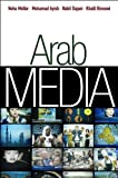 Arab Media: Globalization and Emerging Media Industries (Global Media and Communication Book 1) (English Edition)
