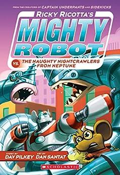 Ricky Ricotta's Mighty Robot vs. The Naughty Nightcrawlers From Neptune (Ricky Ricotta's Mighty Robot #8) by [Dav Pilkey, Dan Santat]