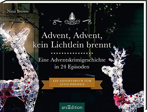 Advent, Advent kein Lichtlein brennt. Ein Krimi-Adventskalender in 24 Episoden: Ein Adventsbuch zum Aufschneiden