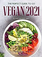The Perfect Guide to Go Vegan 2021: Plant-Based Diet