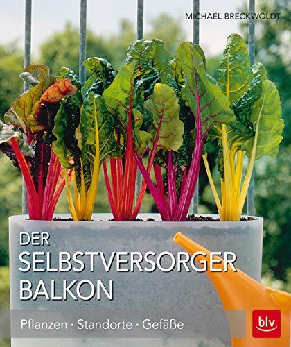 Der Selbstversorger Balkon: Pflanzen · Standorte · Gefäße