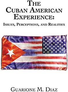 The Cuban American Experience: Issues, Perceptions, and Realities