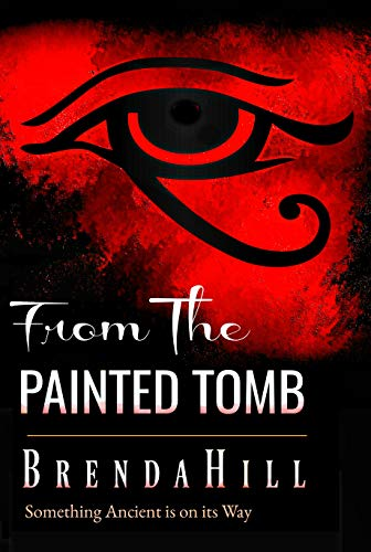 FROM THE PAINTED TOMB: Something Ancient is on its Way by [Brenda Hill]