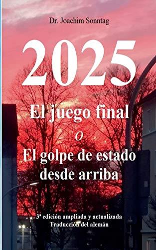2025 - El juego final: o El golpe de estado desde arriba