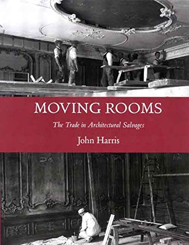 Moving Rooms: The Trade in Architectural Salvages (Paul Mellon Centre for Studies in British Art)