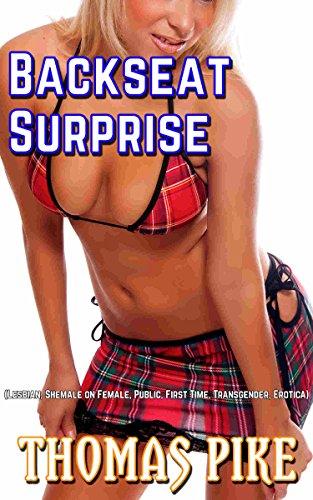 Backseat Surprise: (Lesbian, Female on Shemale, Public, First Time, Transgender, Erotica)