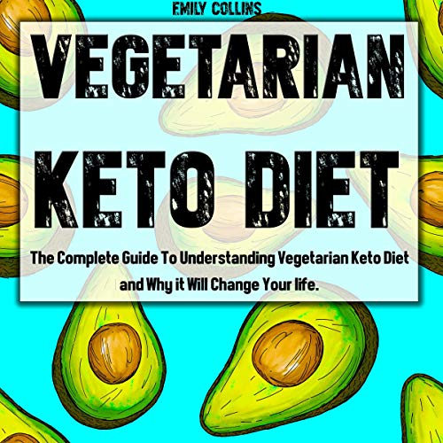Vegetarian Keto Diet: The Complete Guide to Understanding Vegetarian Keto Diet and Why It Will Change Your Life audiobook cover art