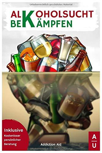 Alkoholsucht bekämpfen: Für ein neues Leben ohne Alkohol! Der Ratgeber mit individuellem Selbsttest, Anleitung für den Alkoholentzug & gratis Beratung für Alkoholiker & Angehörige