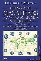 O Drama de Magalhães e a Volta ao Mundo sem Querer Seguido de Um Museu dos Descobrimentos: Porque Não?