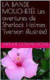LA BANDE MOUCHETÉE Les aventures de Sherlock Holmes '(version illustrée) - Format Kindle - 0,99 €